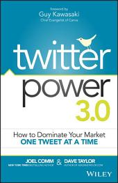 Twitter Power 3.0: How to Dominate Your Market One Tweet at a Time, Edition 3
