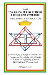 The Six Point Star of David Spelled and Symbolize Haile Selassie I: Yahweh Elohim