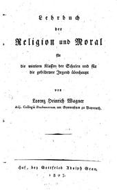 Lehrbuch der Religion und Moral für die mittlern Klassen der Schulen und für die gebildetere Jugend überhaupt