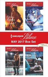 Harlequin Blaze May 2017 Box Set: Up in Flames\Playing Dirty\Tempting Kate\Beyond the Limits