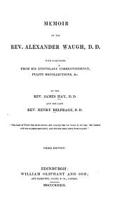 Memoir of the Rev. Alexander Waugh: With Selections from His Epistolary Correspondence, Pulpit Recollections, Etc