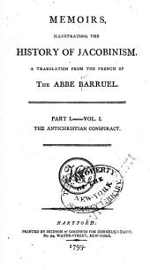 Memoirs Illustrating the History of Jacobinism: A Translation from the French of the Abbe Barruel...