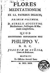 D.Aurelii Augustini Meditationes, Soliloquia Manuale complectens: Flores meditationum ex ss. Patribus delecti. I volumen