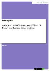 A Comparison of Compression Values of Binary and Ternary Based Systems