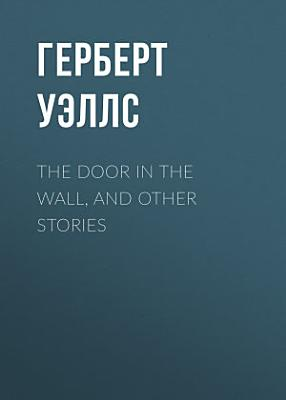 The Door in the Wall  and Other Stories PDF