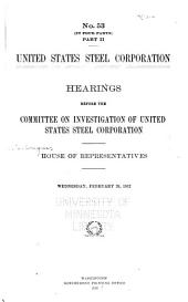 United States Steel Corporation: Hearings Before the Committee on Investigation of United States Steel Corporation, Volume 6