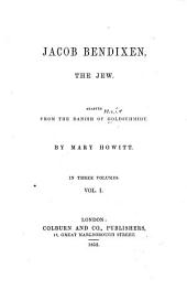Jacob Bendixen: the Jew; adapted from the Danish of Goldschmidt, Volume 1