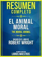 Resumen Completo  El Animal Moral  The Moral Animal    Basado En El Libro De Robert Wright PDF