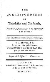 The correspondence of Theodosius and Constantia, from their first acquaintance to the departure of Theodosius, by the editor [really author] of the Letters that passed between Theodosius and Constantia, after she had taken the veil