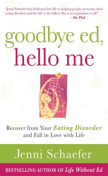 Download Goodbye Ed  Hello Me  Recover from Your Eating Disorder and Fall in Love with Life Book