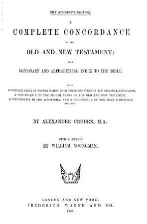 A Complete Concordance to the Old and New Testament  Or  A Dictionary and Alphabetical Index to the Bible PDF