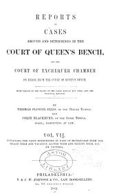 Reports of Cases Argued and Determined in the Court of Queen's Bench: And the Court of Exchequer Chamber, on Error from the Queen's Bench, Volume 7