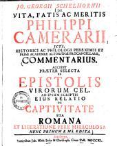 De vita, fatis ac meritis Philippi Cammerarii ... commentarius