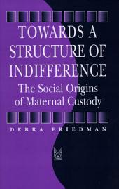 Towards a Structure of Indifference: The Social Origins of Maternal Custody