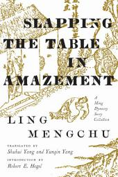 Slapping the Table in Amazement: A Ming Dynasty Story Collection