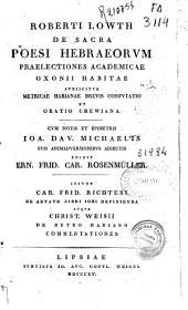 Roberti Lowth De sacra poesi Hebraeorum: praelectiones Academicae Oxonii habitae : subiicitur Metricae Harianae brevis Confutatio Et Oratio Crewiana