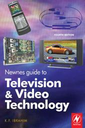 Newnes Guide to Television and Video Technology: The Guide for the Digital Age - from HDTV, DVD and flat-screen technologies to Multimedia Broadcasting, Mobile TV and Blu Ray, Edition 4