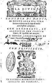 La Diuina comedia di Dante, di nuouo alla sua vera lettione ridotta con lo aiuto di molti antichissimi esemplari. Con argomenti, et allegorie per ciascun canto, & apostille nel margine. Et indice copiosissimo ..