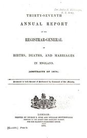 Annual Report of the Registrar-General of Births, Deaths, and Marriages in England: Volume 37