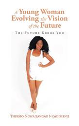 A Young Woman Evolving the Vision of the Future