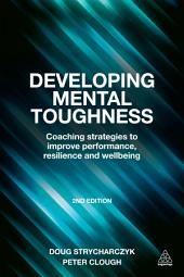 Developing Mental Toughness: Coaching Strategies to Improve Performance, Resilience and Wellbeing, Edition 2