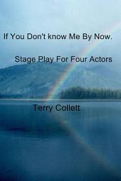 If You Don't know Me By Now.: Stage Play For Four Actors