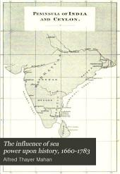 The Influence of Sea Power Upon History, 1660-1783: Volume 1