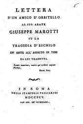 Lettera d'un amico d'Orbitello al sig. abate Giuseppe Marotti su la tragedia d'Eschilo de' sette all'assalto di Tebe da lui tradotta