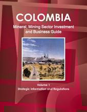Colombia Mineral & Mining Sector Investment and Business Guide