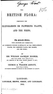 The British Flora: Comprising the Phaenogamous Or Flowering Plants, and the Ferns