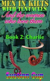 Men In Kilts With Tentacles and The Women Who Love Them - Book 2: Charlie