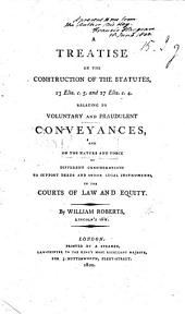 A Treatise on the Construction of the Statutes 13 Eliz. c. 5 and 27 Eliz. c. 4 relating to voluntary and fraudulent conveyances, and on the nature and force of different considerations to support deeds and other legal instruments in the Courts of Law and Equity. [With MS. notes by F. Hargrave, and a presentation letter to the same from the author, etc.]