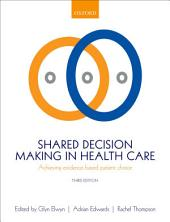 Shared Decision Making in Health Care: Achieving evidence-based patient choice, Edition 3