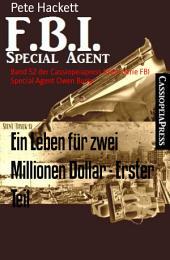 Ein Leben für zwei Millionen Dollar - Erster Teil: Band 52 der Cassiopeiapress Krimi Serie FBI Special Agent Owen Burke