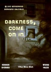 Darkness, come on in: The Box Set (Horror stories & Weird tales)