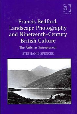 Francis Bedford  Landscape Photography and Nineteenth century British Culture PDF