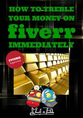 Fiverr: How to Treble Your Money on Fiverr IMMEDIATELY!: Step by step instructions on how to maximise your FIVERR income using the Fiverr Affiliate Program to Work From Home (Fiverr, Make Money Online, SEO)