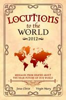 Locutions to the World 2012   Messages from Heaven about the near Future of our World PDF