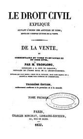 Le droit civil expliqué: suivant l'ordre des articles du code : depuis et y compris le titre de la vente : ouvrage qui fait suite à celui de M. Toullier : mais dans lequel on a adopté la forme plus commode du commentaire. Des privilèges et hypothèques, ou commentaire du titre XVIII du livre III du Code civil. 1 - 2 - 3 - 4