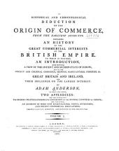 An Historical and Chronological Deduction of the Origin of Commerce: From the Earliest Accounts. Containing an History of the Great Commercial Interests of the British Empire ...