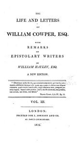 The Life and Letters of William Cowper, Esq: With Remarks on Epistolary Writers, Volume 3