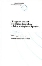 Changes in Law and Information Technology: Policies, Strategies and People : Proceedings, 26th Colloquy on European Law, Stockholm (Sweden), 18-20 June 1996