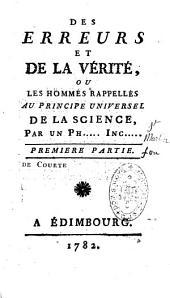 Des erreurs et de la vérité sur les hommes rappellés au principe universel de la science. Par un Ph... Inc... [L.C. de Saint-Martin].: Volume1