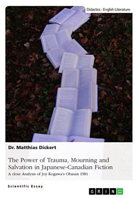 The Power of Trauma  Mourning and Salvation in Japanese Canadian Fiction