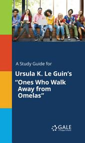 """A Study Guide for Ursula K. Le Guin's """"Ones Who Walk Away from Omelas"""""""
