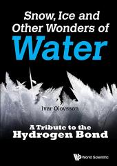 Snow, Ice and Other Wonders of Water: A Tribute to the Hydrogen Bond