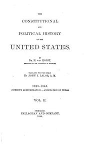 The Constitutional and Political History of the United States: 1828-1846. Jackson's administration-Annexation of Texas. 1888
