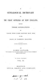 A genealogical dictionary of the first settlers of New England, showing three generations of those who came before May, 1692