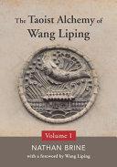 The Taoist Alchemy of Wang Liping: Volume One