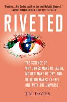 Riveted  The Science of Why Jokes Make Us Laugh  Movies Make Us Cry  and Religion Makes Us Feel One with the Universe PDF